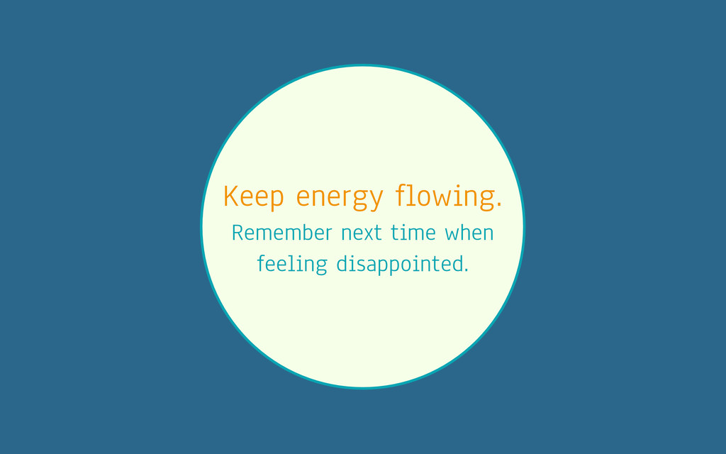 Keep energy flowing. Remember next time when fe...