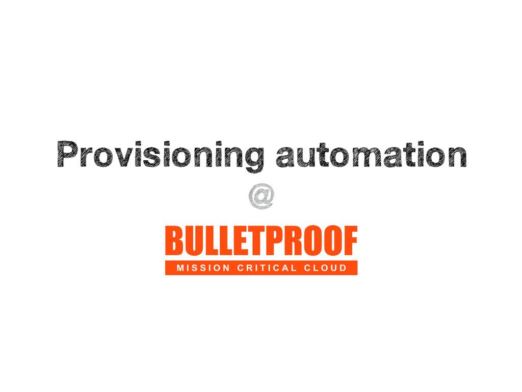 Provisioning automation @