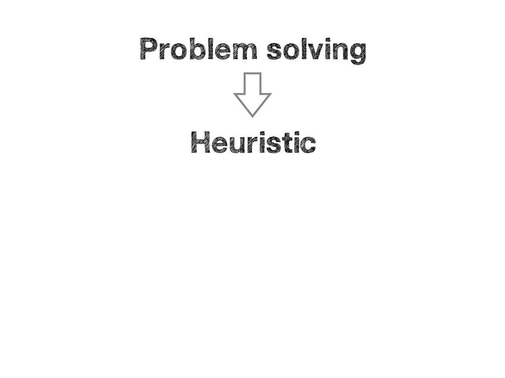 Problem solving Heuristic