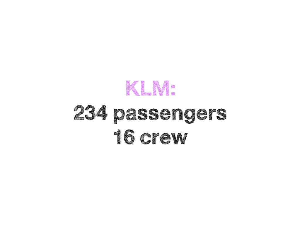 KLM:  234 passengers 16 crew