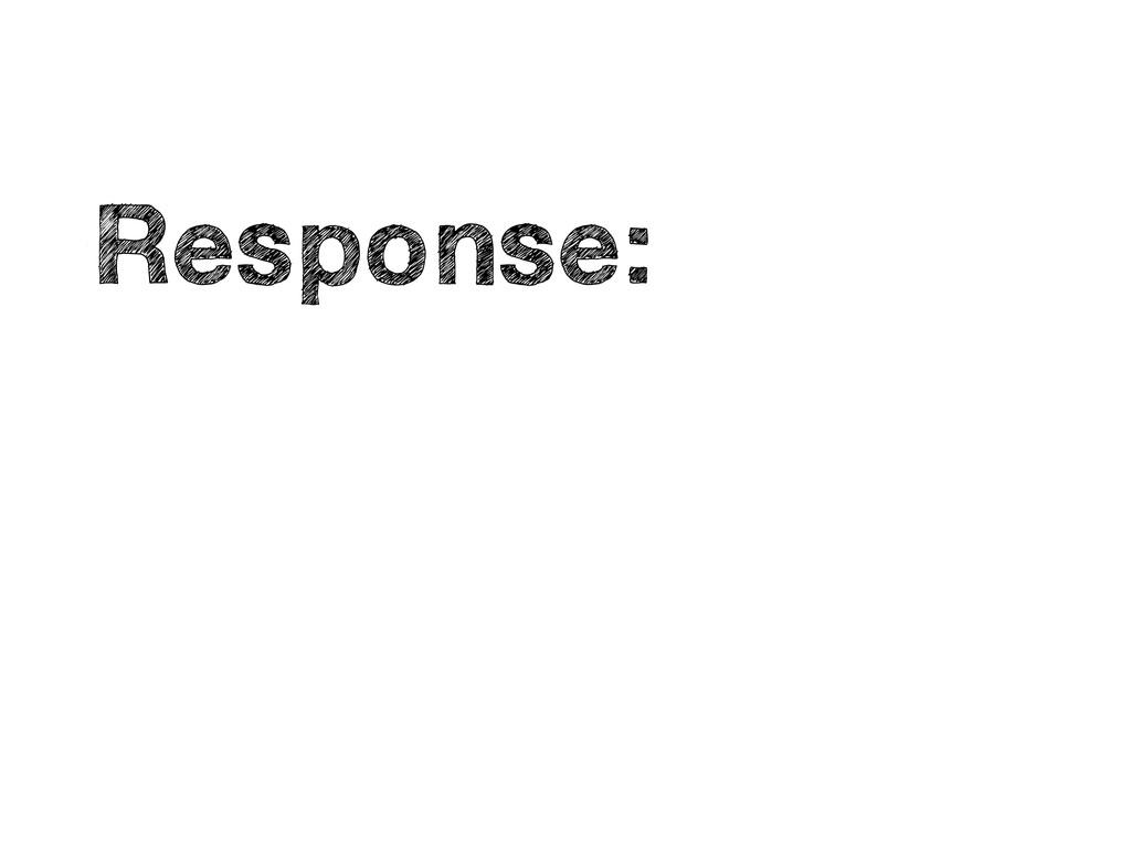 • Response: