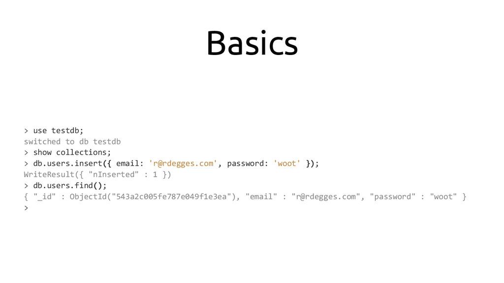 Basics > use testdb; switched to db testdb > sh...