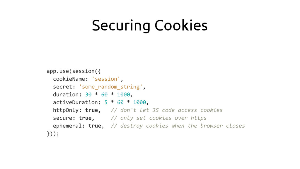 Securing Cookies app.use(session({ cookieName: ...