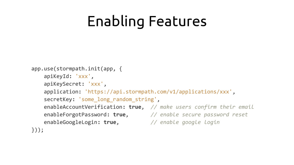Enabling Features app.use(stormpath.init(app, {...