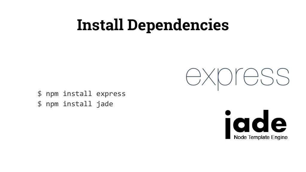 Install Dependencies $ npm install express $ np...