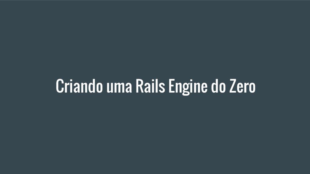Criando uma Rails Engine do Zero
