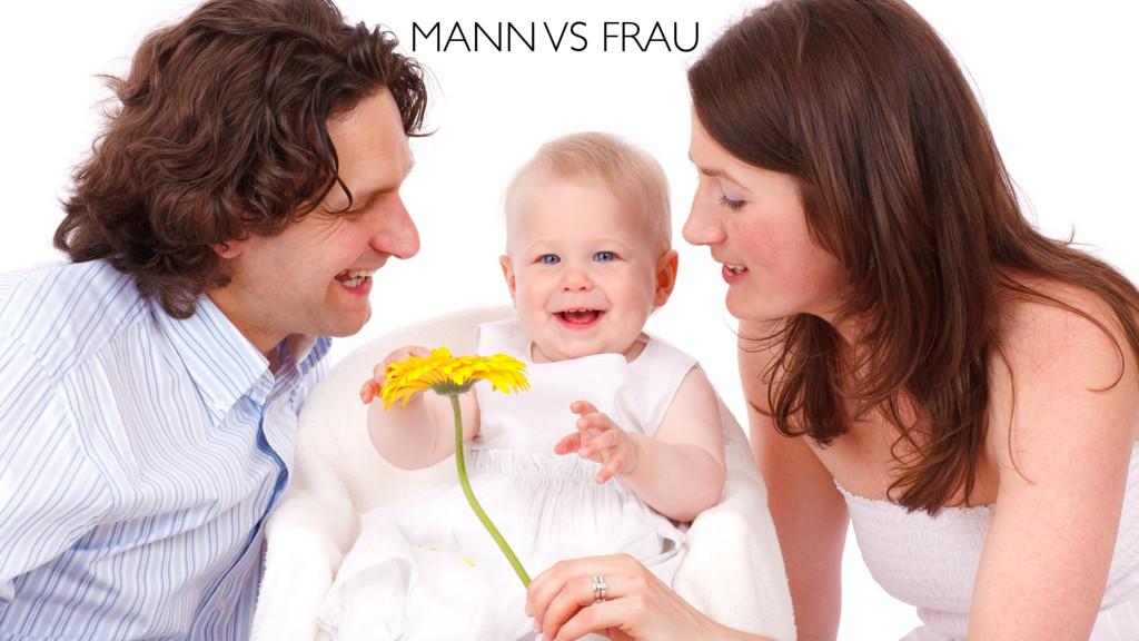MANN VS FRAU