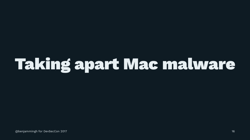 Taking apart Mac malware @benjammingh for DevSe...