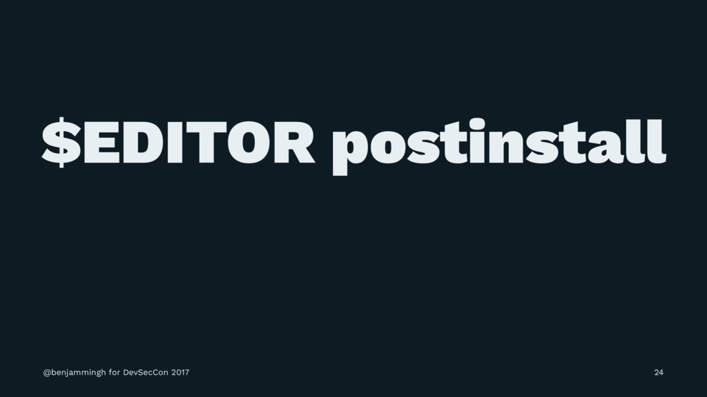 $EDITOR postinstall @benjammingh for DevSecCon ...