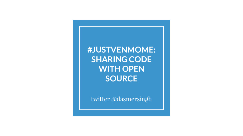 #JUSTVENMOME: SHARING CODE WITH OPEN SOURCE twi...