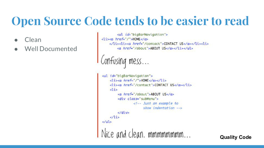 Open Source Code tends to be easier to read ● C...