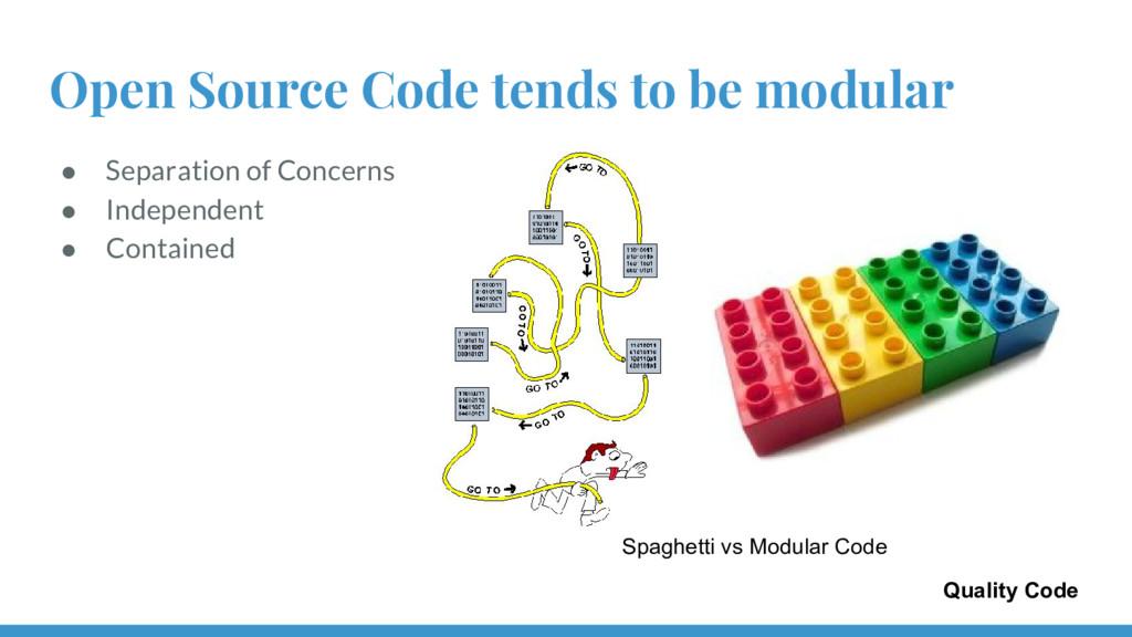 Open Source Code tends to be modular ● Separati...