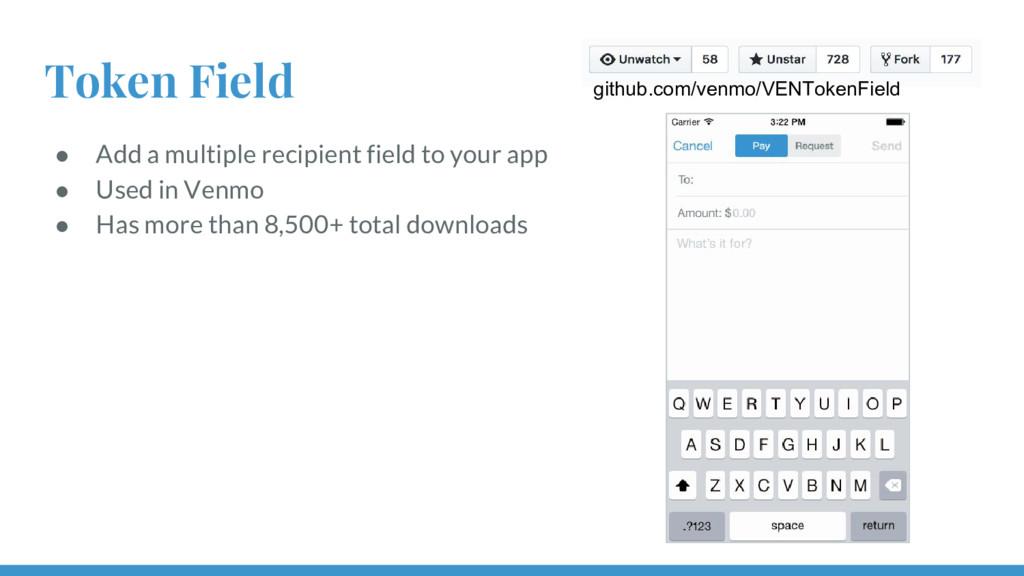 Token Field ● Add a multiple recipient field to...