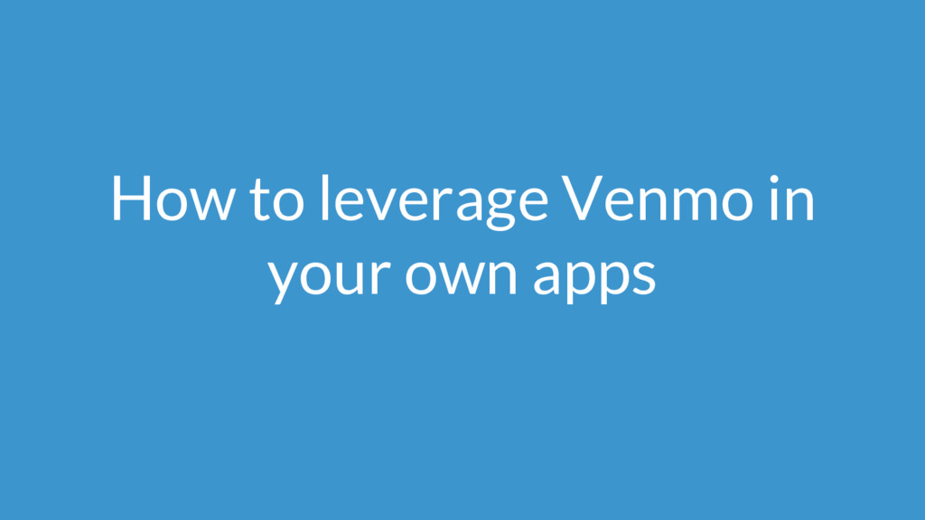 How to leverage Venmo in your own apps