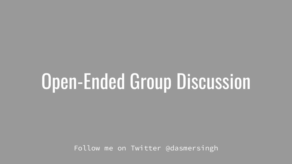 Open-Ended Group Discussion Follow me on Twitte...