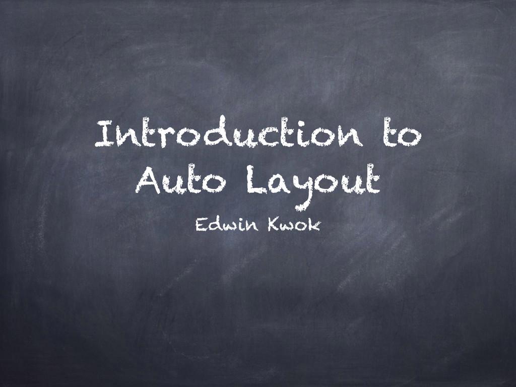 Introduction to Auto Layout Edwin Kwok