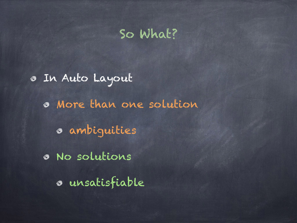 So What? In Auto Layout More than one solution ...