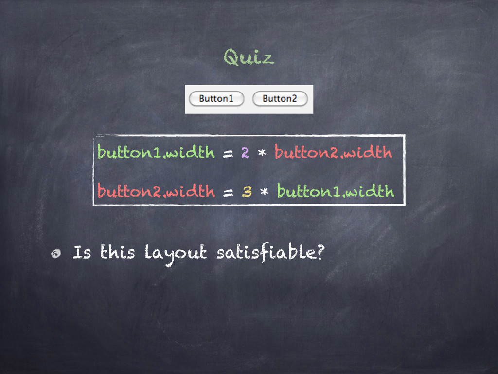 Quiz Is this layout satisfiable? button1.width ...