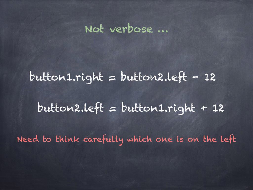 Not verbose … button1.right = button2.left - 12...