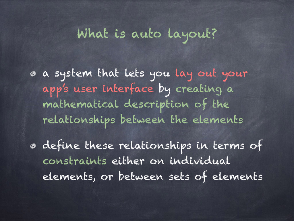 What is auto layout? a system that lets you lay...