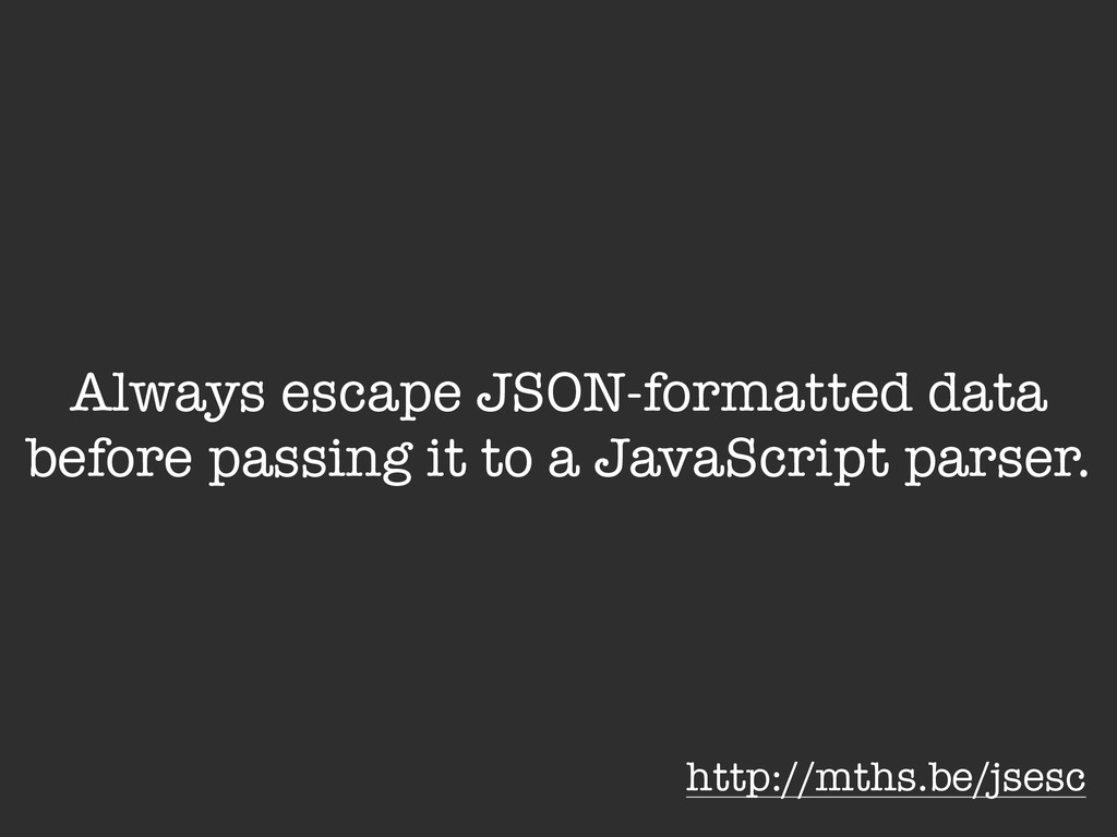 Always escape JSON-formatted data before passin...