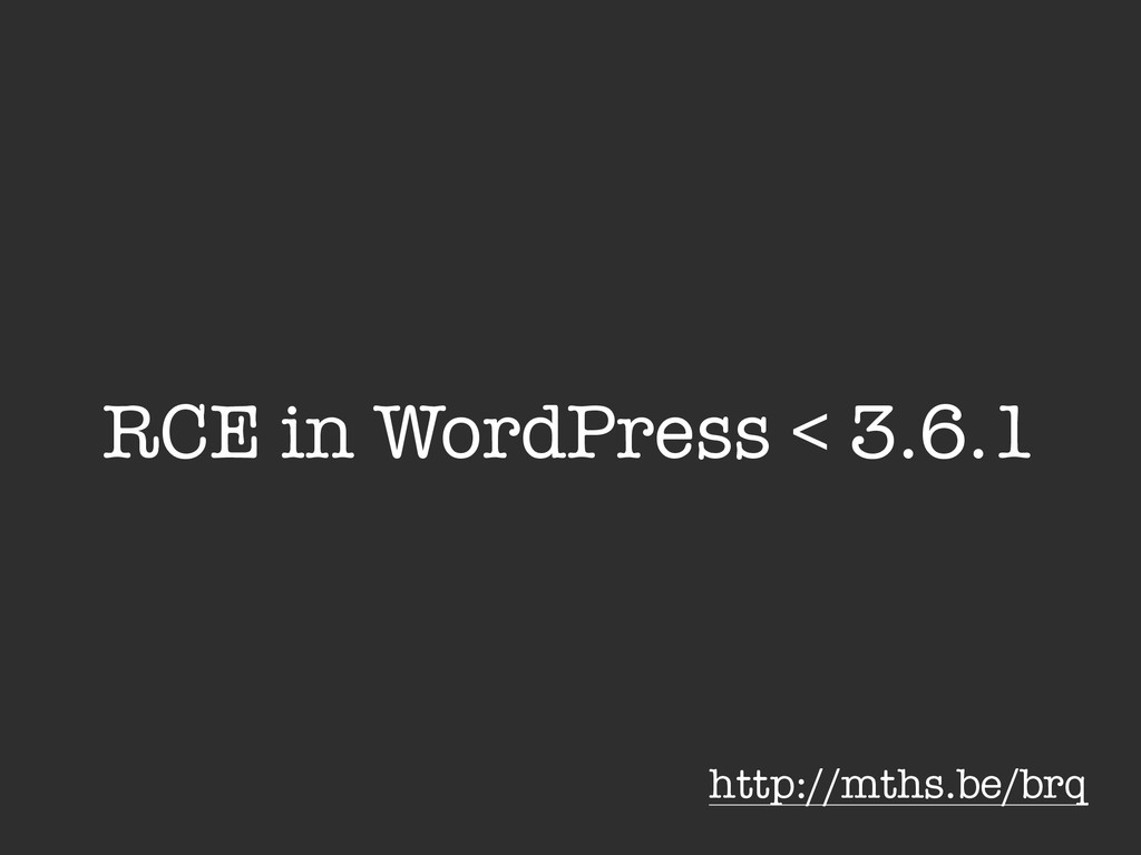 RCE in WordPress < 3.6.1 http://mths.be/brq