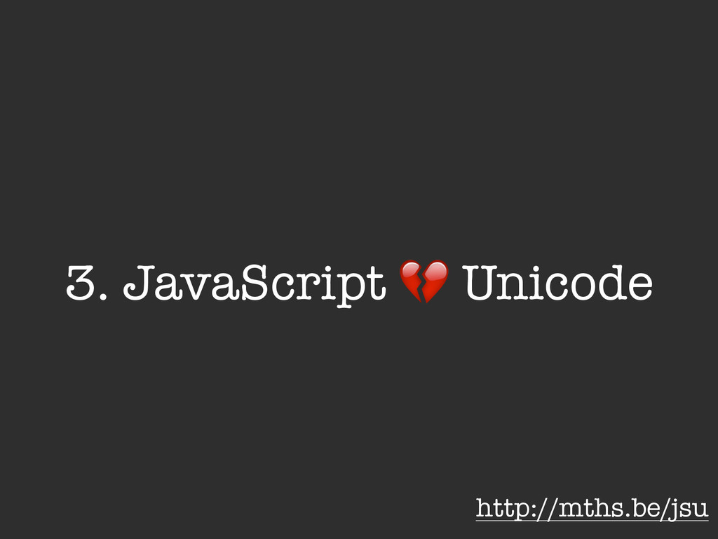 "3. JavaScript "" Unicode http://mths.be/jsu"