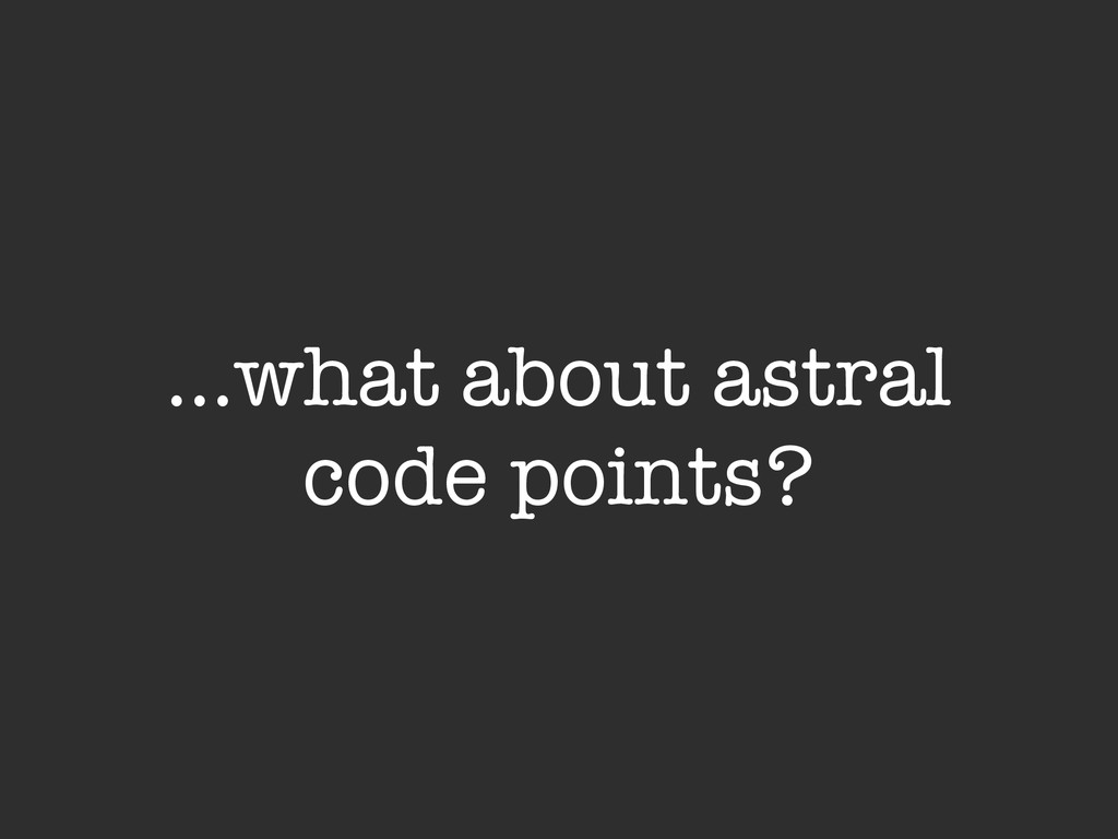 …what about astral code points?