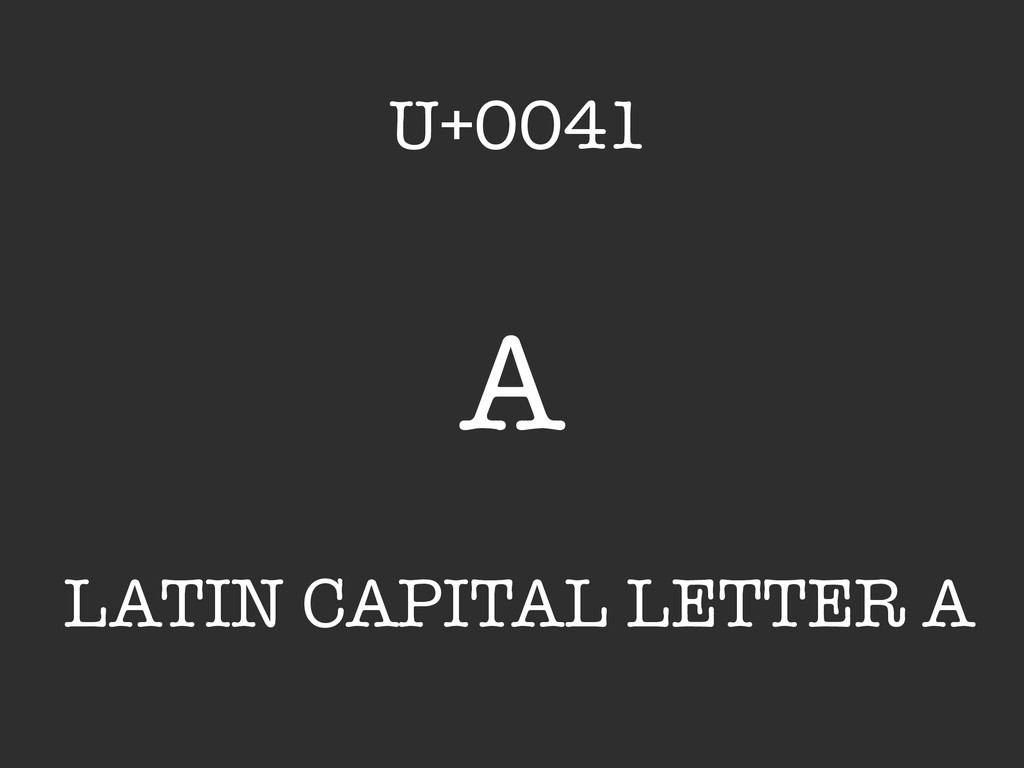 A LATIN CAPITAL LETTER A U+0041