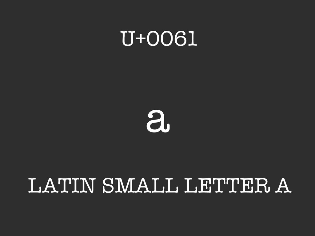 a LATIN SMALL LETTER A U+0061