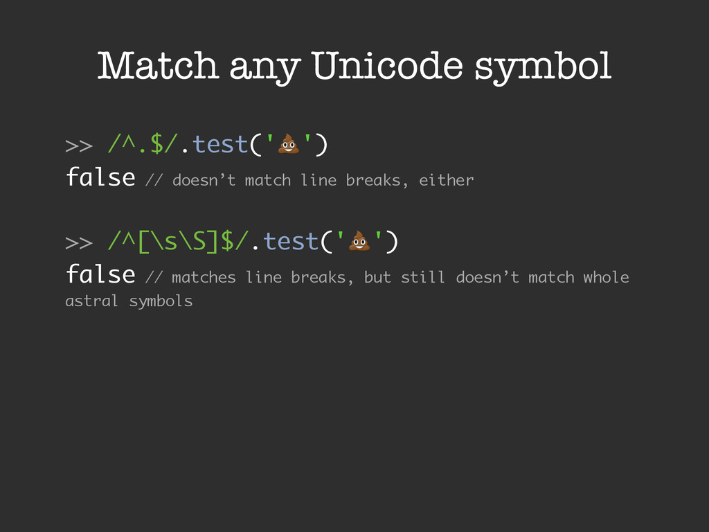 Match any Unicode symbol >> /^.$/.test('!') fal...