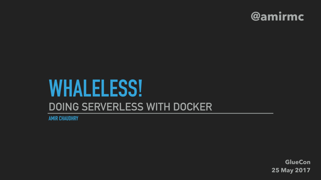 WHALELESS! AMIR CHAUDHRY DOING SERVERLESS WITH...