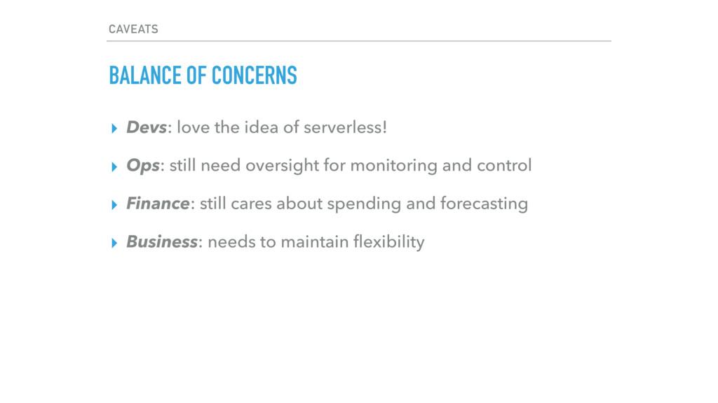 CAVEATS BALANCE OF CONCERNS ▸ Devs: love the id...