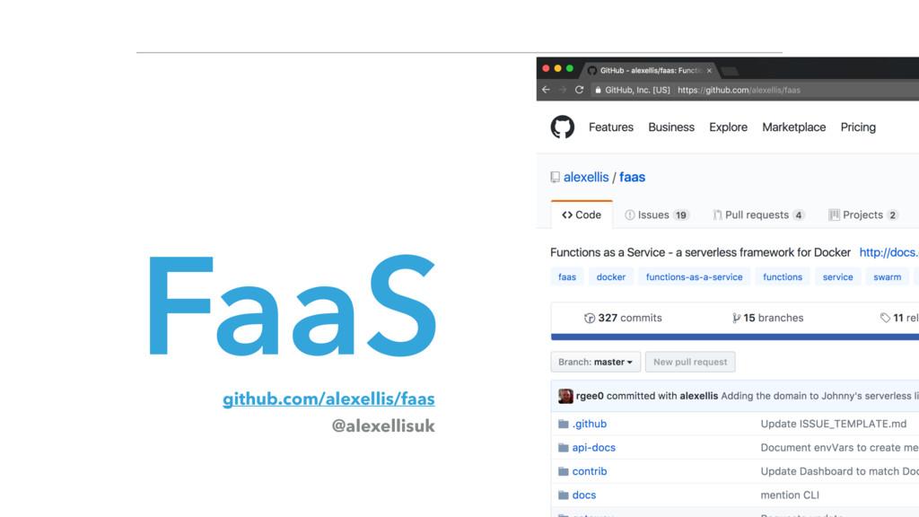 FaaS github.com/alexellis/faas @alexellisuk