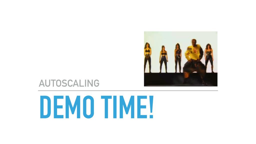 DEMO TIME! AUTOSCALING