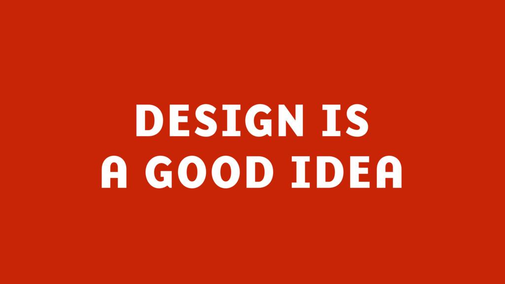 @benholliday #govdesign DESIGN IS A GOOD IDEA