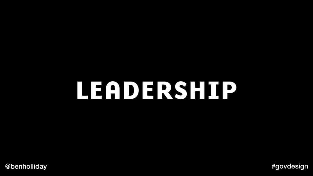 @benholliday #govdesign LEADERSHIP