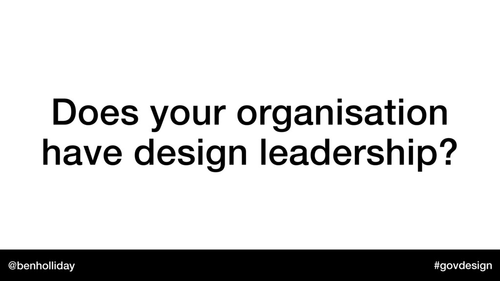 @benholliday #govdesign Does your organisation ...