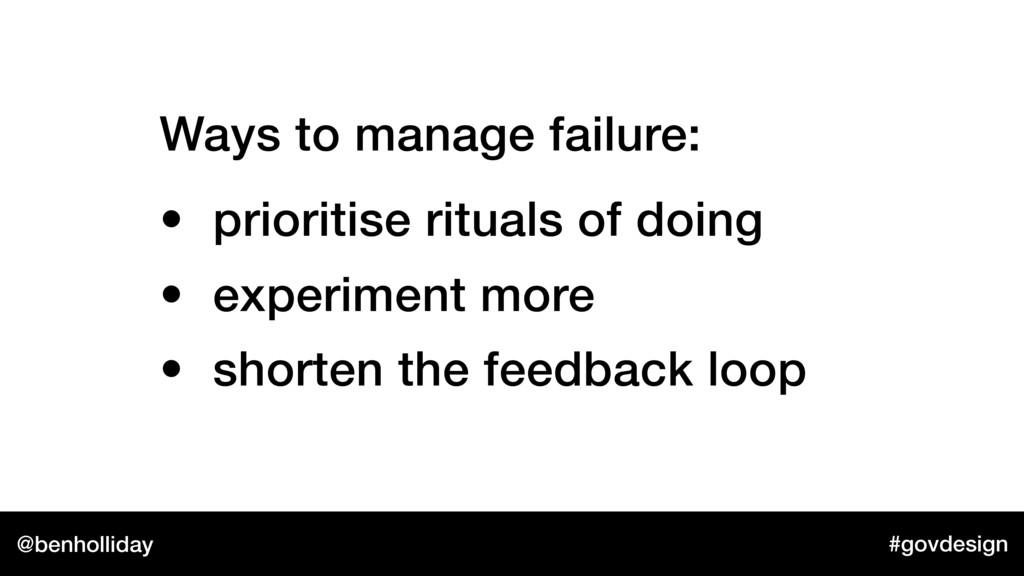 @benholliday #govdesign Ways to manage failure:...
