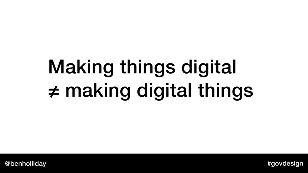 @benholliday #govdesign Making things digital ...