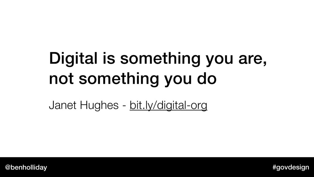 @benholliday #govdesign Digital is something yo...