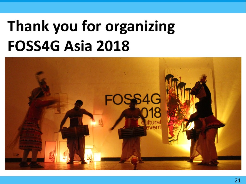 21 Thank you for organizing FOSS4G Asia 2018