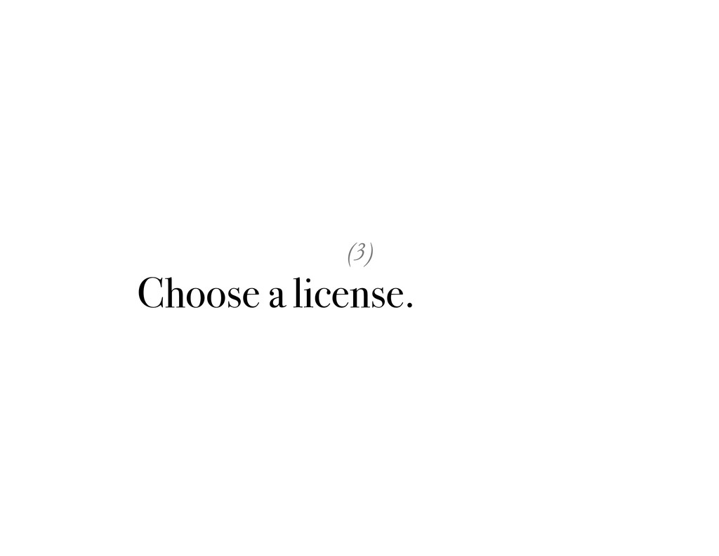 (3) Choose a license. Carefully.