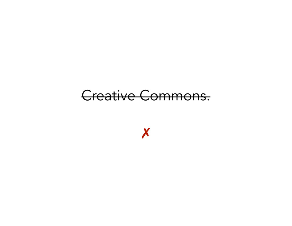 Creative Commons. ! ✗