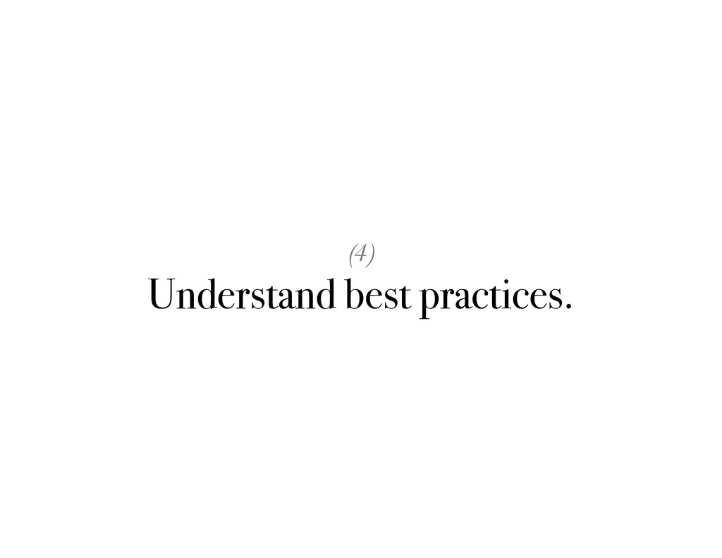 (4) Understand best practices.