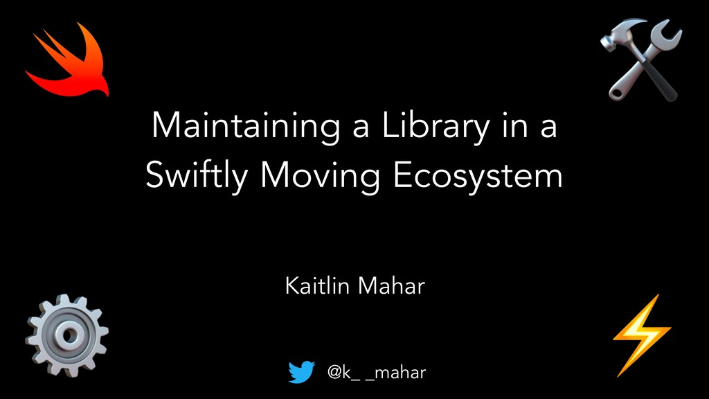 Maintaining a Library in a Swiftly Moving Ecosy...