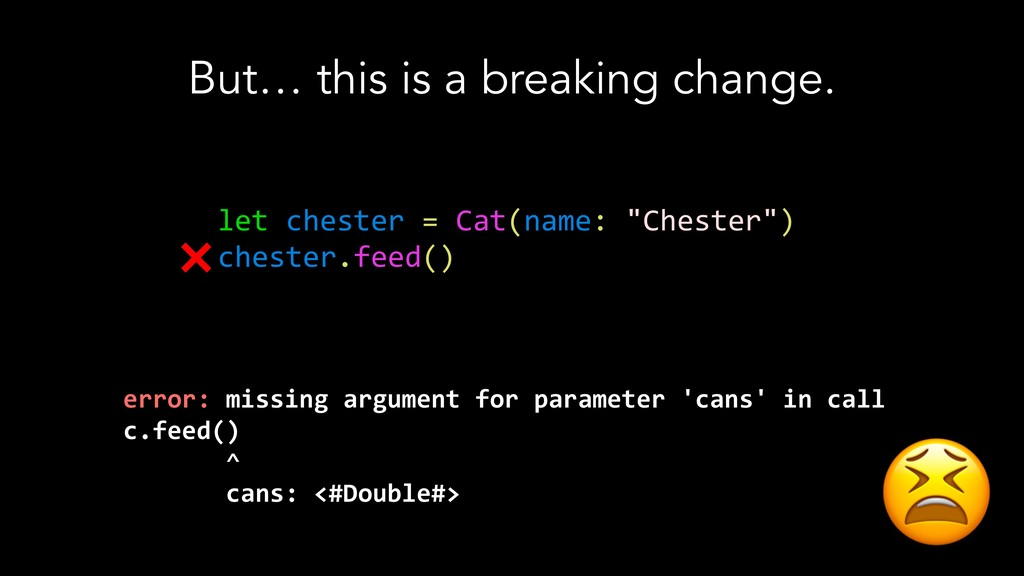 But… this is a breaking change. let chester = C...
