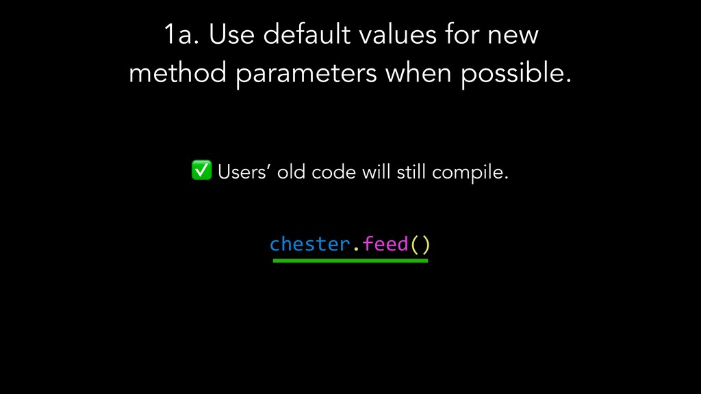 ✅ Users' old code will still compile. chester.f...