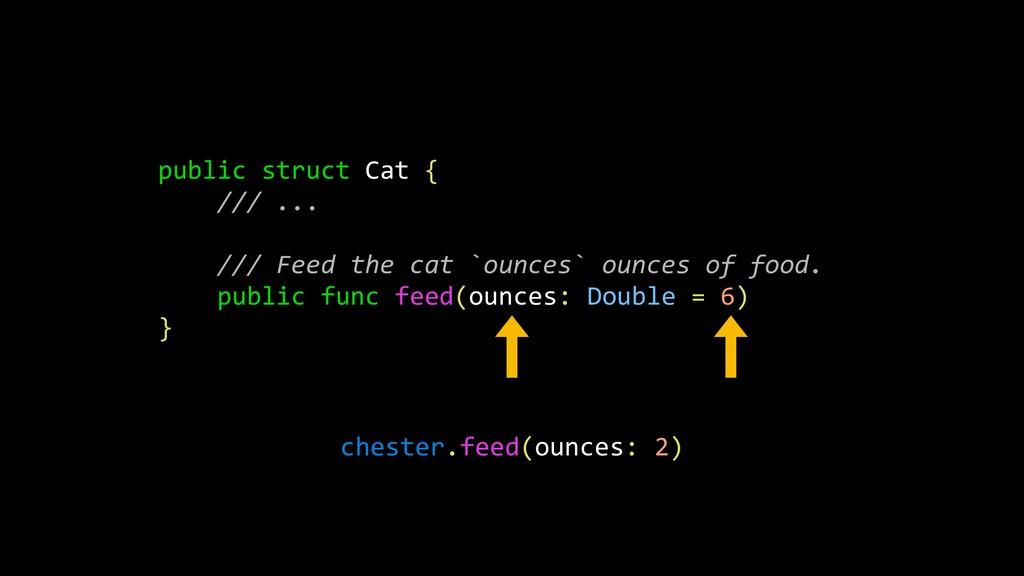 public struct Cat { /// ... /// Feed the cat `o...