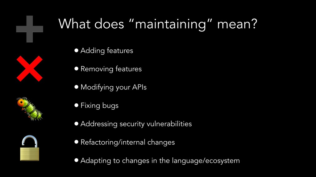 """What does """"maintaining"""" mean? •Adding features ..."""